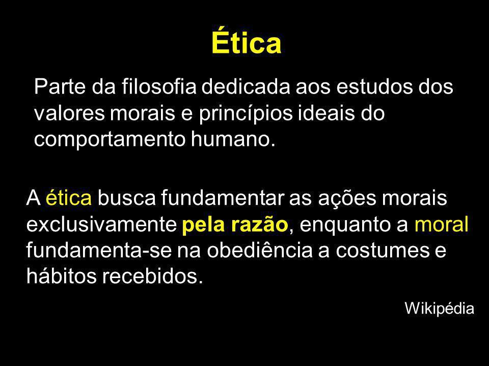 Ética Parte da filosofia dedicada aos estudos dos valores morais e princípios ideais do comportamento humano. A ética busca fundamentar as ações morai