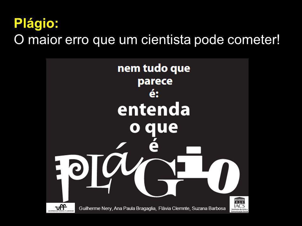 Plágio: O maior erro que um cientista pode cometer! Guilherme Nery, Ana Paula Bragaglia, Flávia Clemnte, Suzana Barbosa