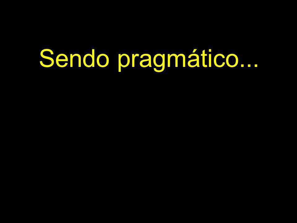 Sendo pragmático...