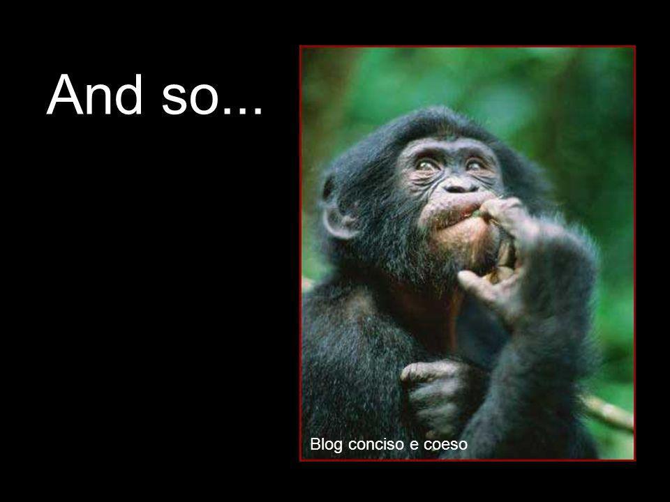 And so... Blog conciso e coeso