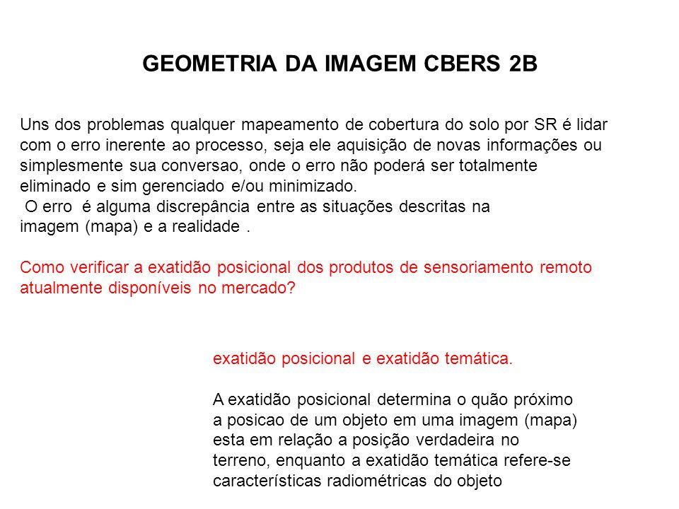 GEOMETRIA DA IMAGEM CBERS 2B Uns dos problemas qualquer mapeamento de cobertura do solo por SR é lidar com o erro inerente ao processo, seja ele aquis