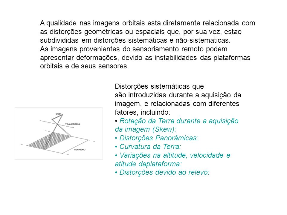 A qualidade nas imagens orbitais esta diretamente relacionada com as distorções geométricas ou espaciais que, por sua vez, estao subdivididas em disto