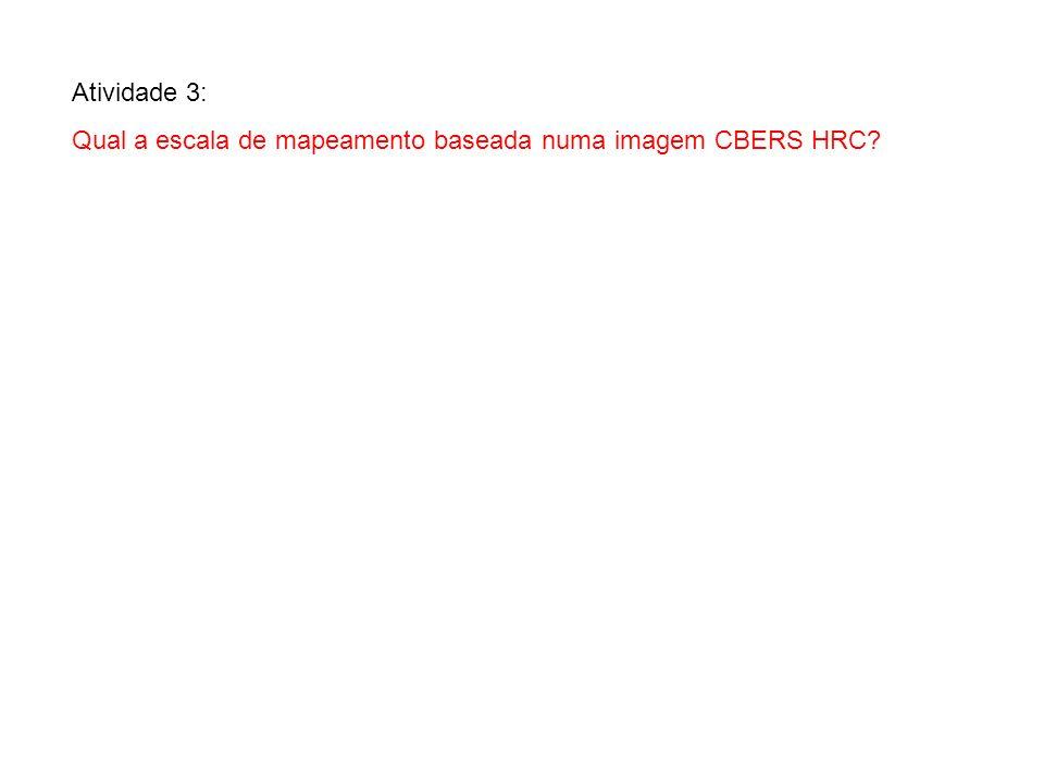 Atividade 3: Qual a escala de mapeamento baseada numa imagem CBERS HRC?