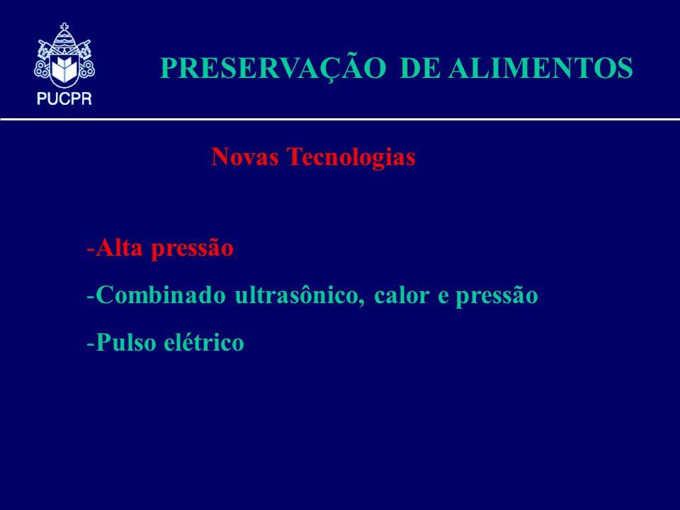 PRESERVAÇÃO DE ALIMENTOS -Alta pressão -Combinado ultrasônico, calor e pressão -Pulso elétrico Novas Tecnologias