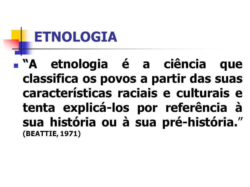 ETNOLOGIA A etnologia é a ciência que classifica os povos a partir das suas características raciais e culturais e tenta explicá-los por referência à s