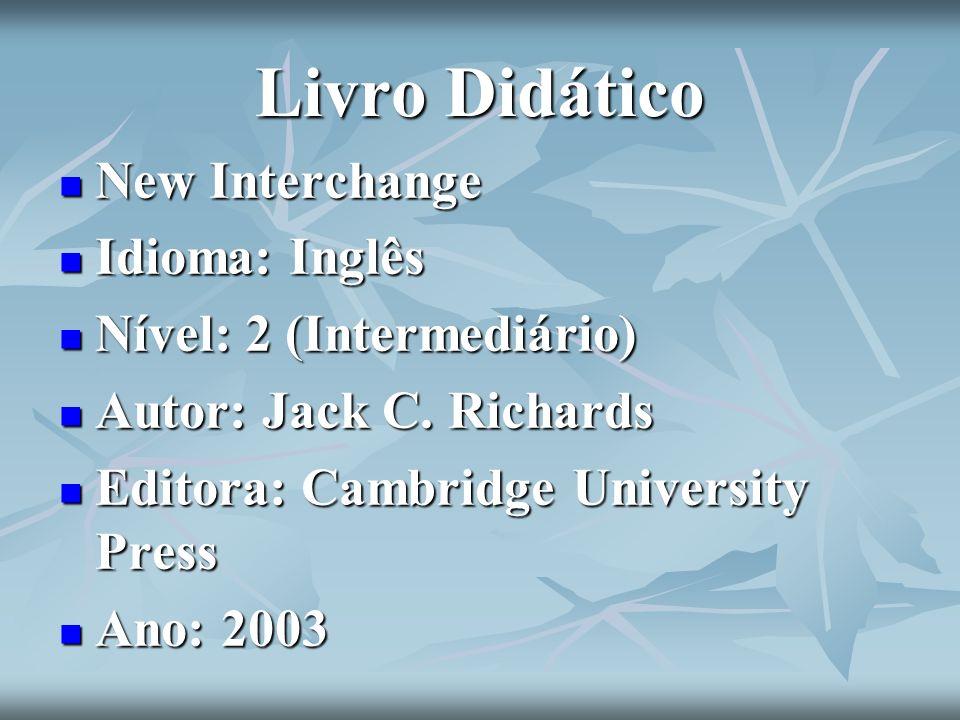 Livro Didático New Interchange New Interchange Idioma: Inglês Idioma: Inglês Nível: 2 (Intermediário) Nível: 2 (Intermediário) Autor: Jack C. Richards
