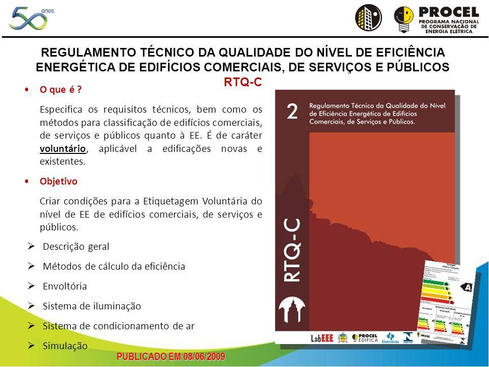 Descrição geral Métodos de cálculo da eficiência Envoltória Sistema de iluminação Sistema de condicionamento de ar Simulação REGULAMENTO TÉCNICO DA QUALIDADE DO NÍVEL DE EFICIÊNCIA ENERGÉTICA DE EDIFÍCIOS COMERCIAIS, DE SERVIÇOS E PÚBLICOS RTQ-C PUBLICADO EM 08/06/2009 O que é .