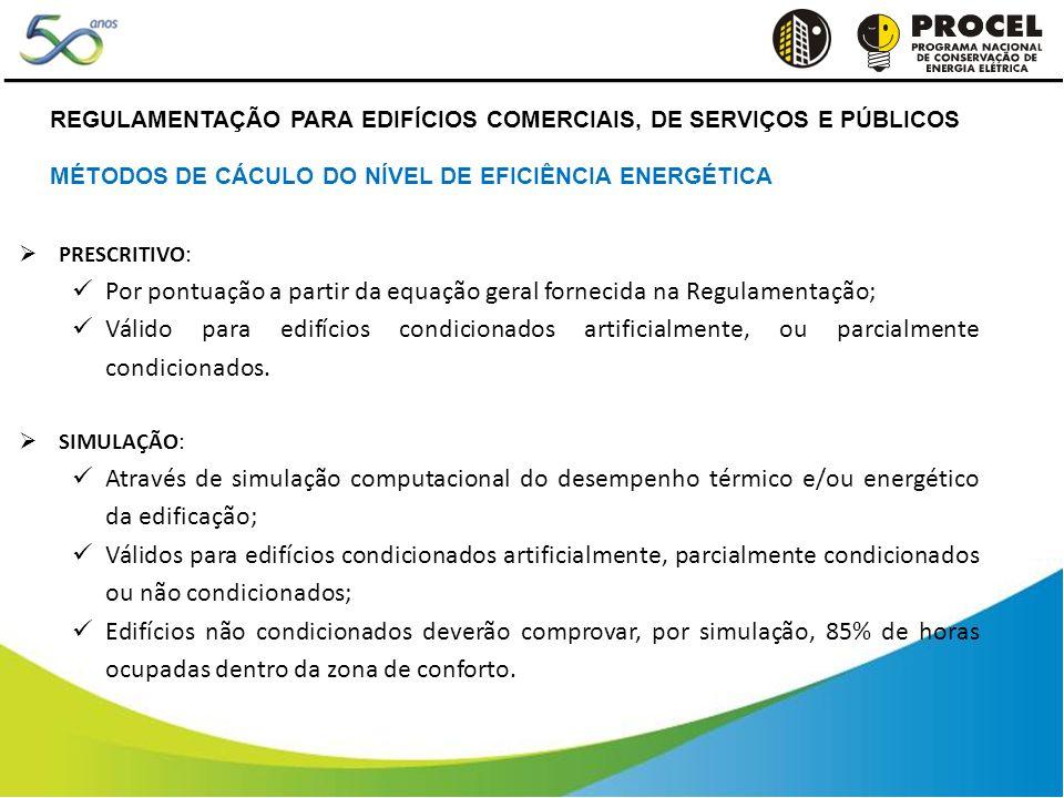 PRESCRITIVO: Por pontuação a partir da equação geral fornecida na Regulamentação; Válido para edifícios condicionados artificialmente, ou parcialmente condicionados.