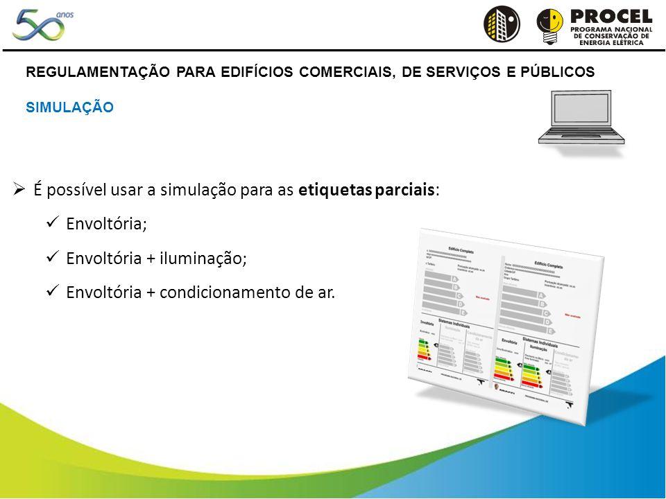 REGULAMENTAÇÃO PARA EDIFÍCIOS COMERCIAIS, DE SERVIÇOS E PÚBLICOS SIMULAÇÃO É possível usar a simulação para as etiquetas parciais: Envoltória; Envoltória + iluminação; Envoltória + condicionamento de ar.