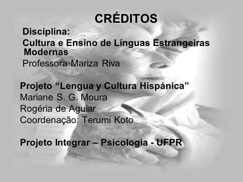 CRÉDITOS CRÉDITOS Disciplina: Cultura e Ensino de Línguas Estrangeiras Modernas Professora Mariza Riva Projeto Lengua y Cultura Hispánica Mariane S. G