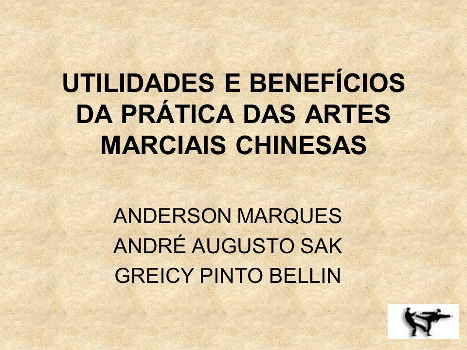 UTILIDADES E BENEFÍCIOS DA PRÁTICA DAS ARTES MARCIAIS CHINESAS ANDERSON MARQUES ANDRÉ AUGUSTO SAK GREICY PINTO BELLIN