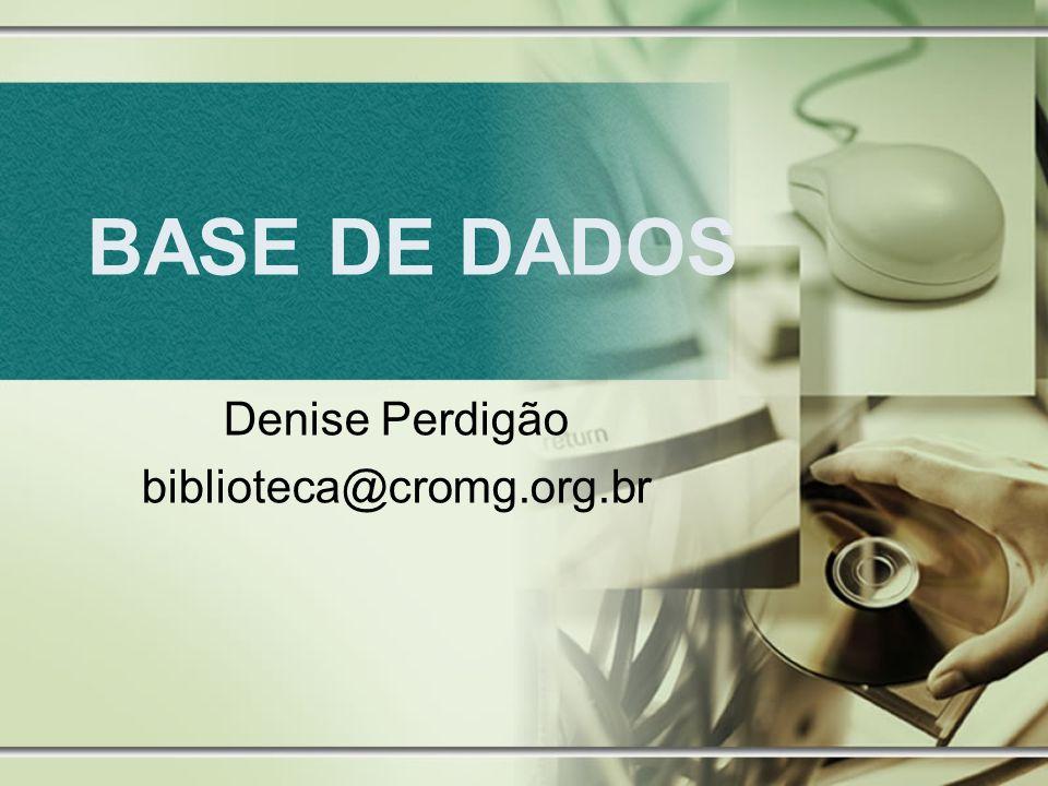 BASE DE DADOS Denise Perdigão biblioteca@cromg.org.br