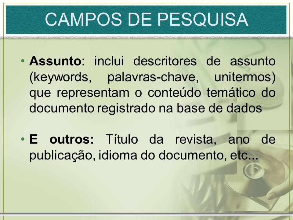 CAMPOS DE PESQUISA Assunto: inclui descritores de assunto (keywords, palavras-chave, unitermos) que representam o conteúdo temático do documento regis