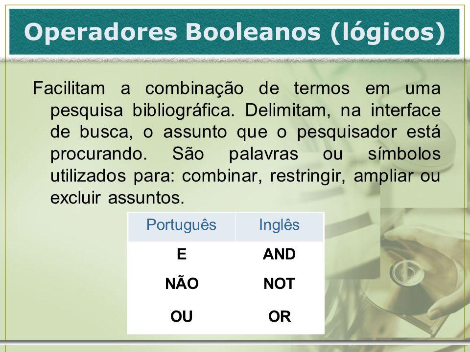 Operadores Booleanos (lógicos) Facilitam a combinação de termos em uma pesquisa bibliográfica. Delimitam, na interface de busca, o assunto que o pesqu