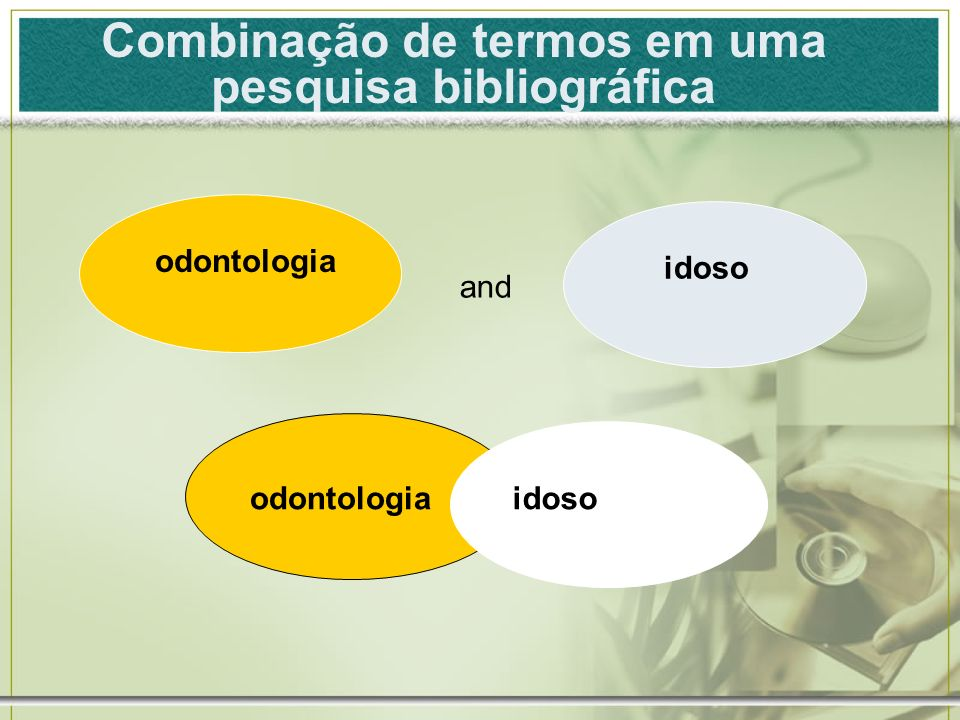 odontologia idoso and odontologiaidoso Combinação de termos em uma pesquisa bibliográfica