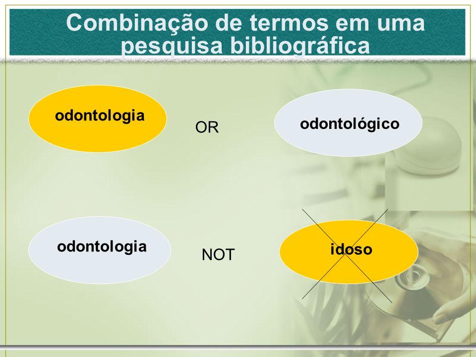 odontologia OR odontologia idoso NOT Combinação de termos em uma pesquisa bibliográfica odontológico