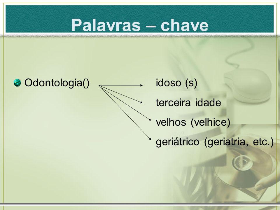 Palavras – chave Odontologia() idoso (s) terceira idade velhos (velhice) geriátrico (geriatria, etc.)