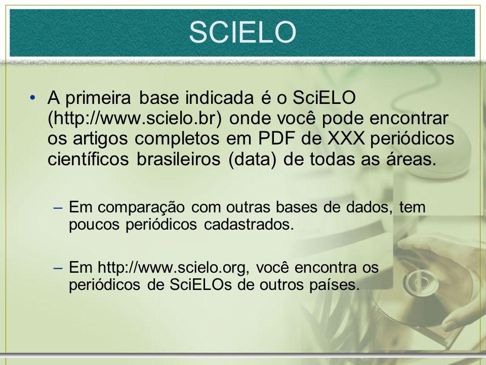 SCIELO A primeira base indicada é o SciELO (http://www.scielo.br) onde você pode encontrar os artigos completos em PDF de XXX periódicos científicos b