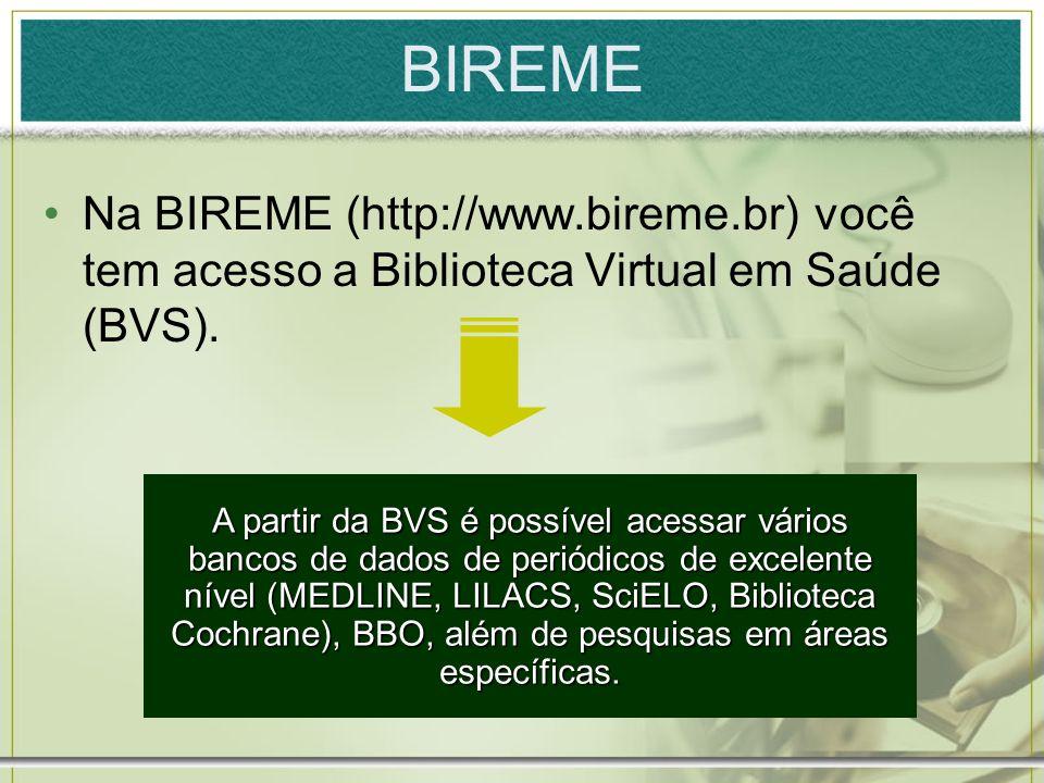 BIREME Na BIREME (http://www.bireme.br) você tem acesso a Biblioteca Virtual em Saúde (BVS). A partir da BVS é possível acessar vários bancos de dados