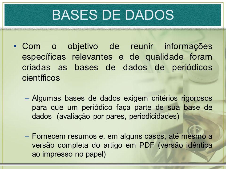 BASES DE DADOS Com o objetivo de reunir informações específicas relevantes e de qualidade foram criadas as bases de dados de periódicos científicos –A