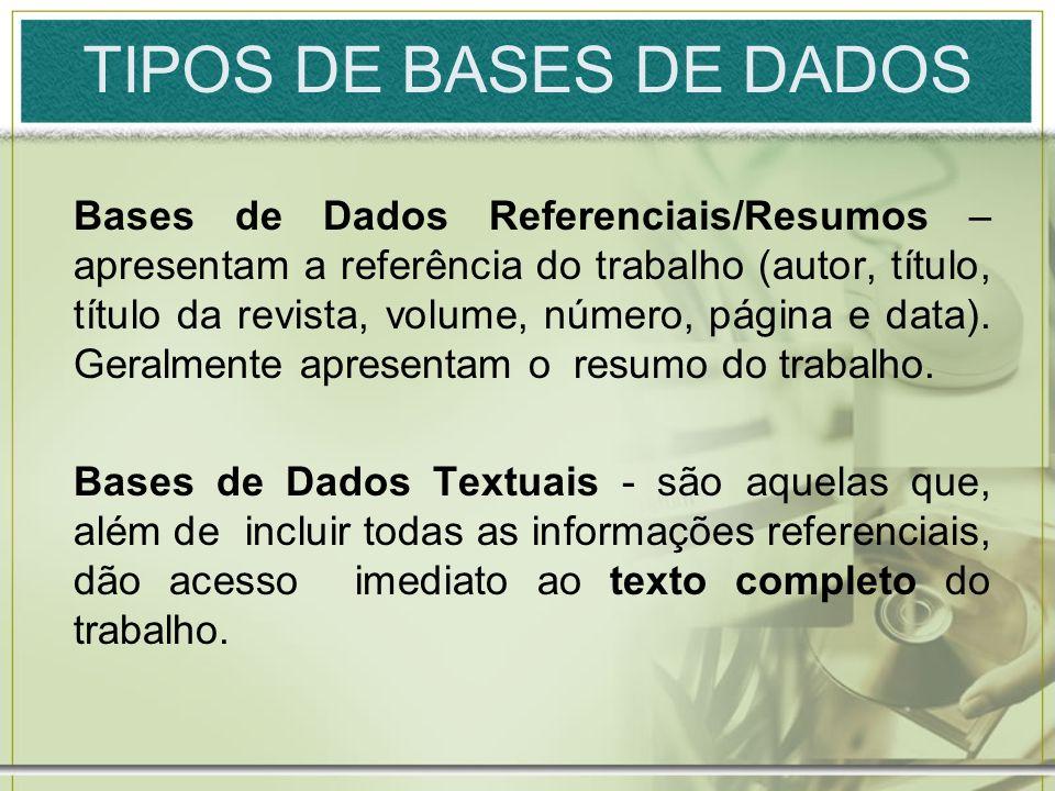 TIPOS DE BASES DE DADOS Bases de Dados Referenciais/Resumos – apresentam a referência do trabalho (autor, título, título da revista, volume, número, p