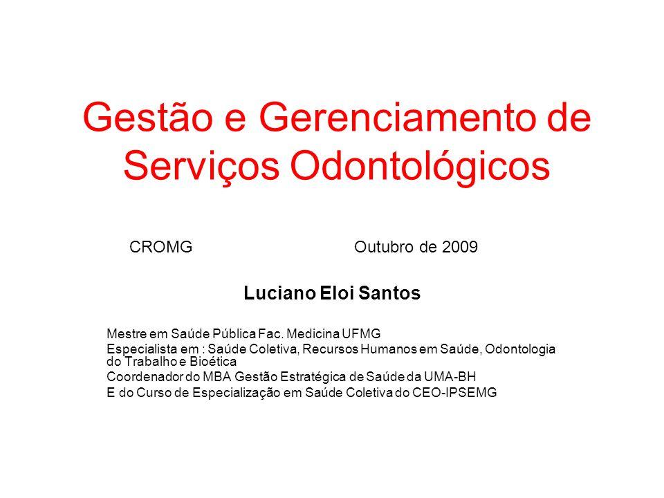 Gestão e Gerenciamento de Serviços Odontológicos Luciano Eloi Santos Mestre em Saúde Pública Fac. Medicina UFMG Especialista em : Saúde Coletiva, Recu