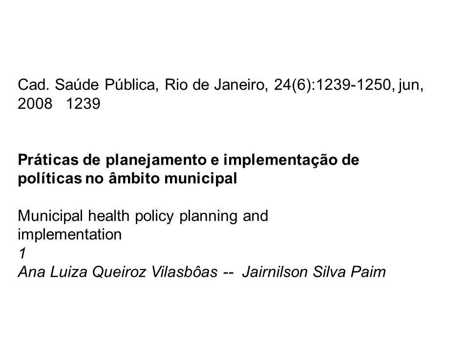 Cad. Saúde Pública, Rio de Janeiro, 24(6):1239-1250, jun, 2008 1239 Práticas de planejamento e implementação de políticas no âmbito municipal Municipa