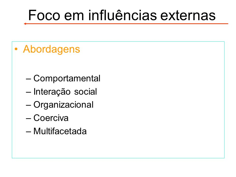 Abordagens –Comportamental –Interação social –Organizacional –Coerciva –Multifacetada Foco em influências externas
