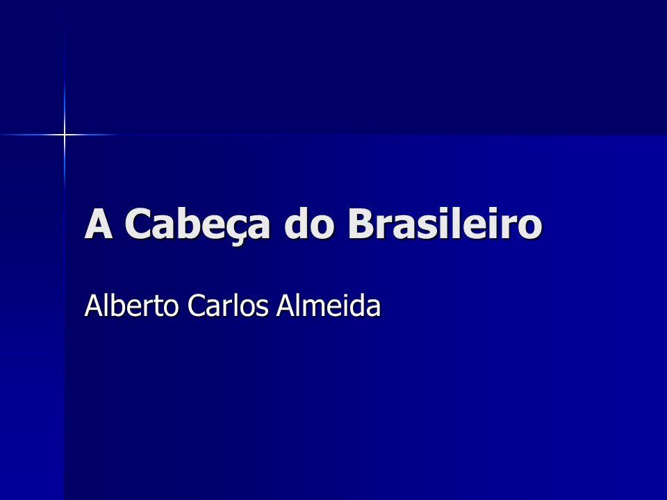 A Cabeça do Brasileiro Alberto Carlos Almeida