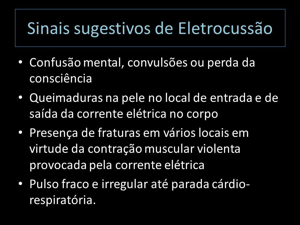 Sinais sugestivos de Eletrocussão Confusão mental, convulsões ou perda da consciência Queimaduras na pele no local de entrada e de saída da corrente e