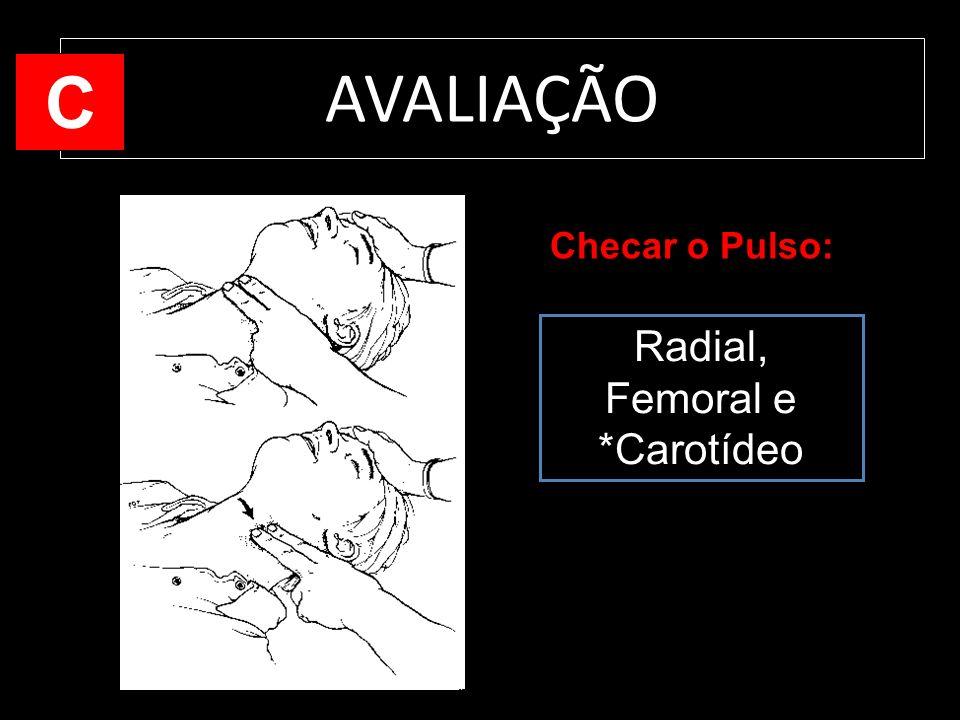 AVALIAÇÃO Radial, Femoral e *Carotídeo C Checar o Pulso: