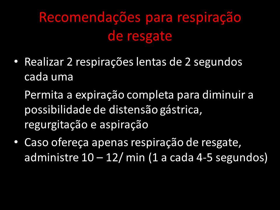Recomendações para respiração de resgate Realizar 2 respirações lentas de 2 segundos cada uma Permita a expiração completa para diminuir a possibilida