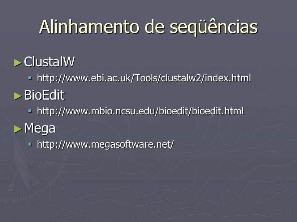 Alinhamento de seqüências ClustalW ClustalW http://www.ebi.ac.uk/Tools/clustalw2/index.html http://www.ebi.ac.uk/Tools/clustalw2/index.html BioEdit Bi