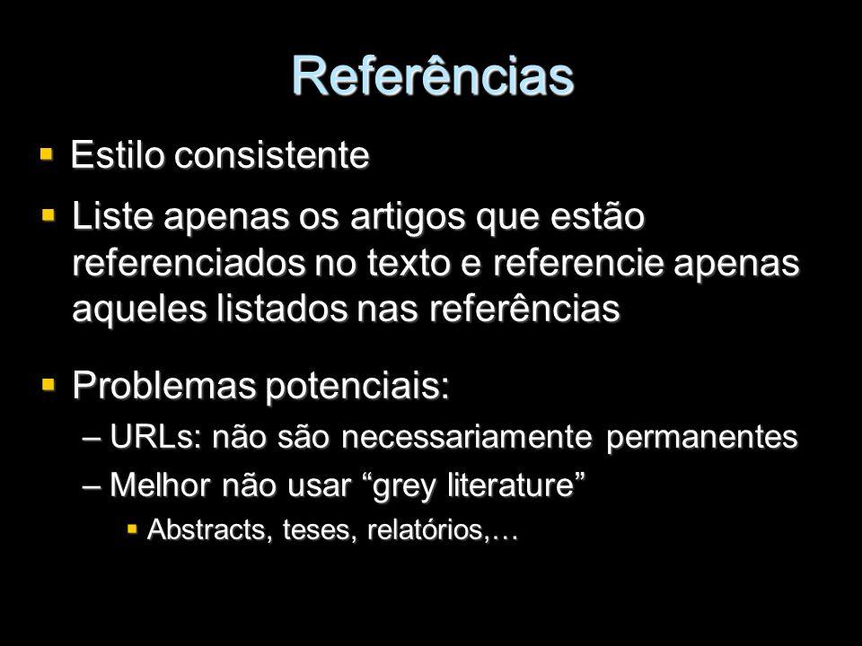 Referências Estilo consistente Estilo consistente Problemas potenciais: Problemas potenciais: –URLs: não são necessariamente permanentes –Melhor não u