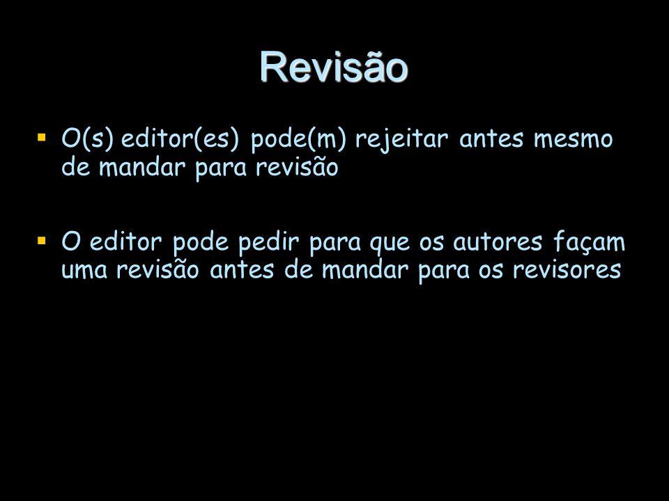 Revisão O(s) editor(es) pode(m) rejeitar antes mesmo de mandar para revisão O editor pode pedir para que os autores façam uma revisão antes de mandar