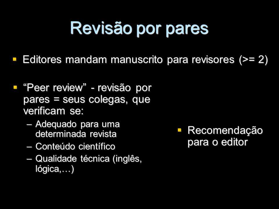 Revisão por pares Editores mandam manuscrito para revisores (>= 2) Editores mandam manuscrito para revisores (>= 2) Recomendação para o editor Recomen