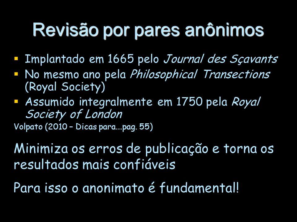 Revisão por pares anônimos Implantado em 1665 pelo Journal des Sçavants No mesmo ano pela Philosophical Transections (Royal Society) Assumido integral