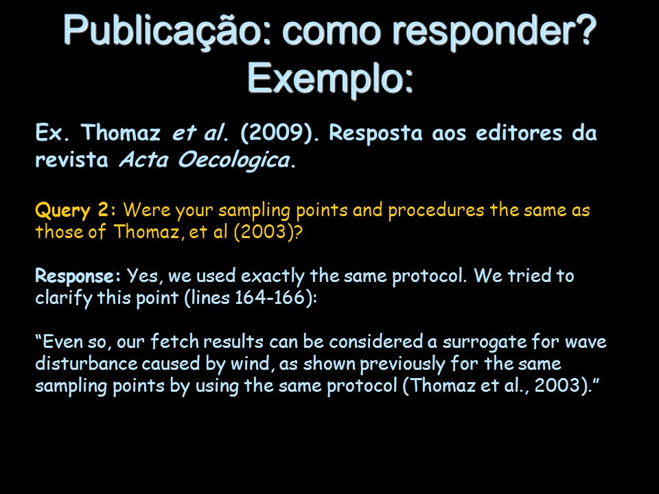 Ex. Thomaz et al. (2009). Resposta aos editores da revista Acta Oecologica. Query 2: Were your sampling points and procedures the same as those of Tho