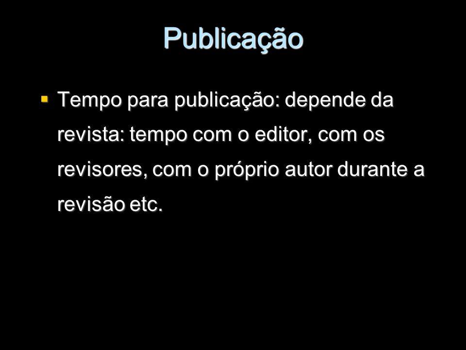 Publicação Tempo para publicação: depende da revista: tempo com o editor, com os revisores, com o próprio autor durante a revisão etc. Tempo para publ