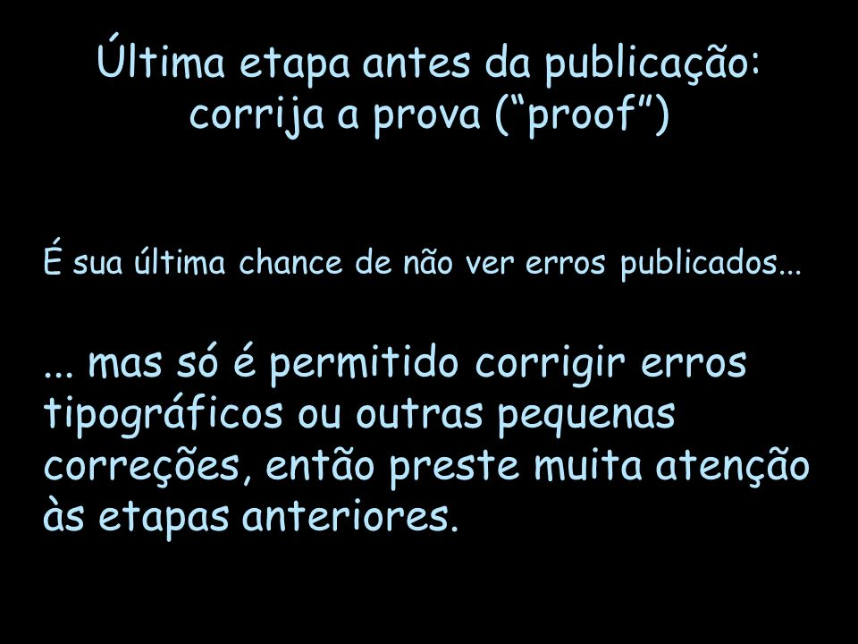 Última etapa antes da publicação: corrija a prova (proof) É sua última chance de não ver erros publicados...... mas só é permitido corrigir erros tipo