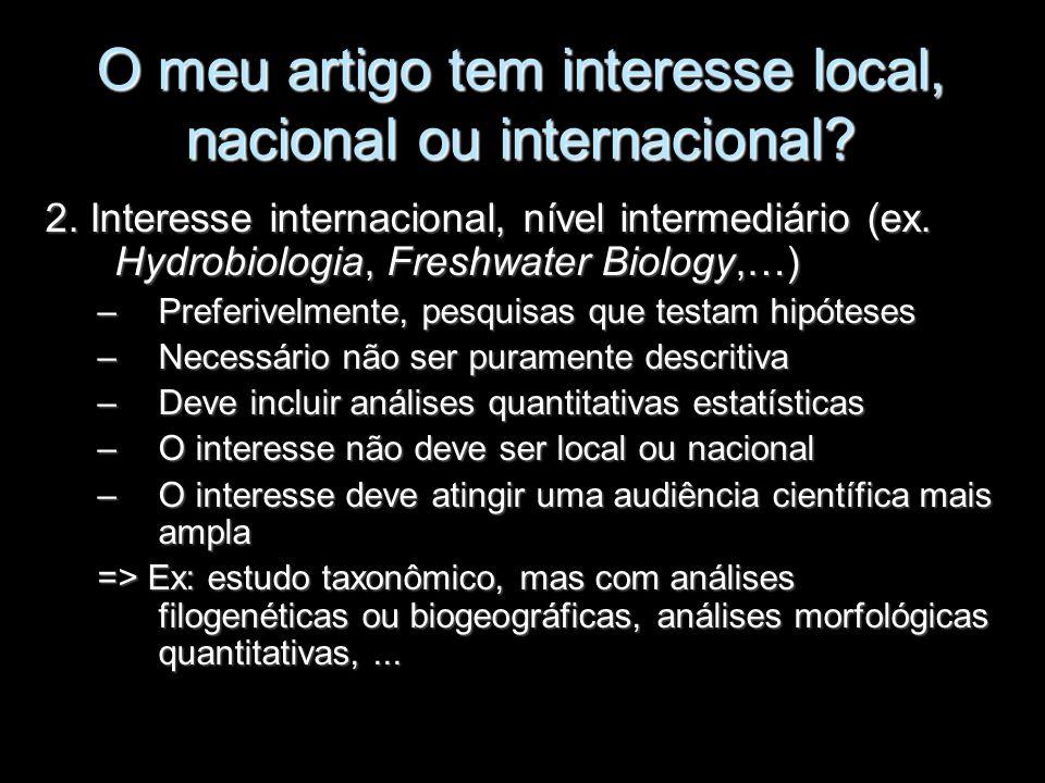 O meu artigo tem interesse local, nacional ou internacional? 2. Interesse internacional, nível intermediário (ex. Hydrobiologia, Freshwater Biology,…)