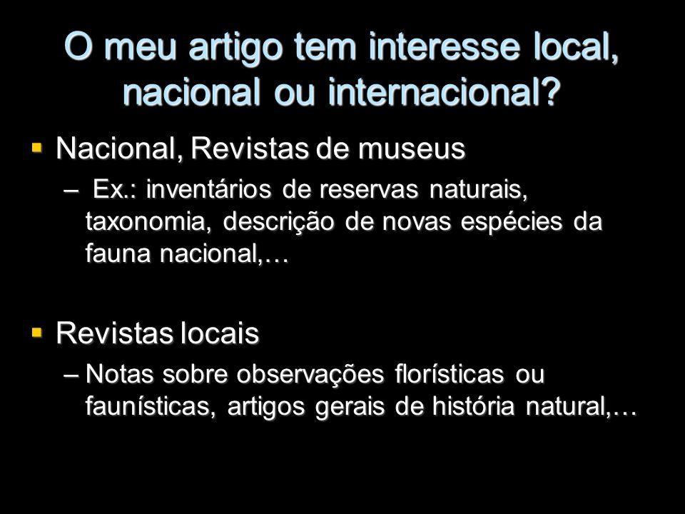 O meu artigo tem interesse local, nacional ou internacional? Nacional, Revistas de museus Nacional, Revistas de museus – Ex.: inventários de reservas