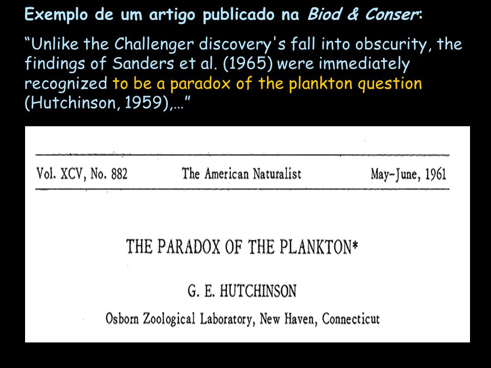 Exemplo de um artigo publicado na Biod & Conser: Unlike the Challenger discovery's fall into obscurity, the findings of Sanders et al. (1965) were imm
