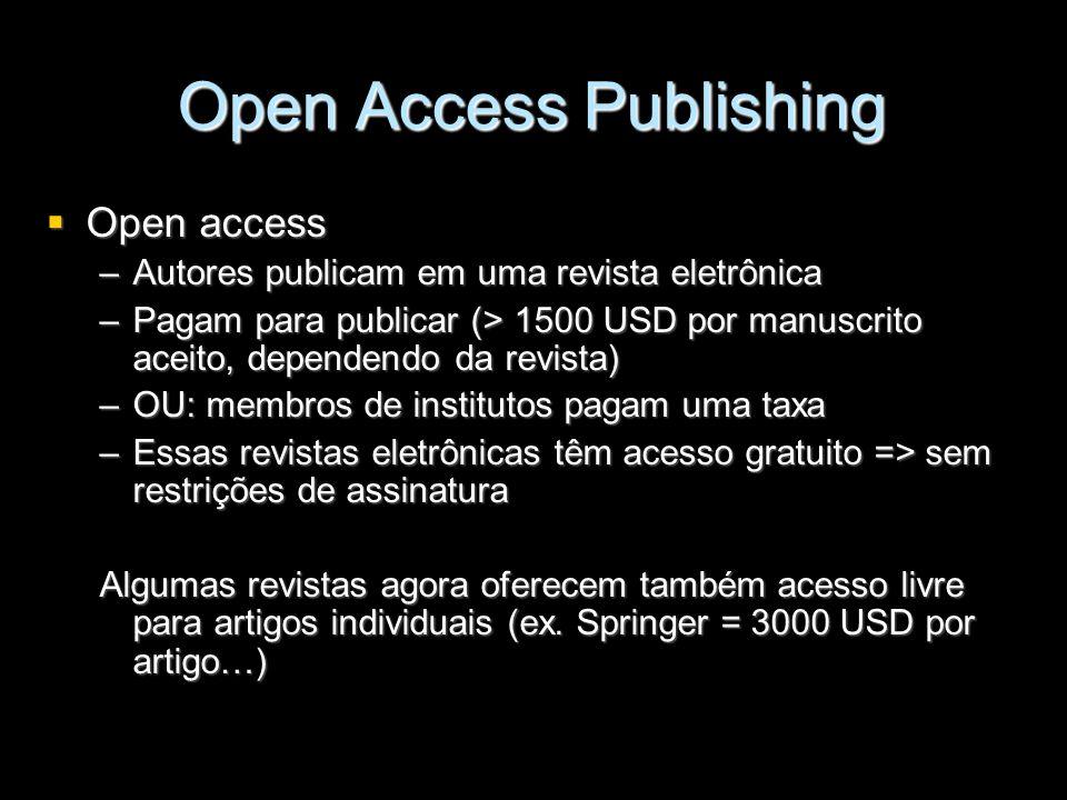 Open Access Publishing Open access Open access –Autores publicam em uma revista eletrônica –Pagam para publicar (> 1500 USD por manuscrito aceito, dep