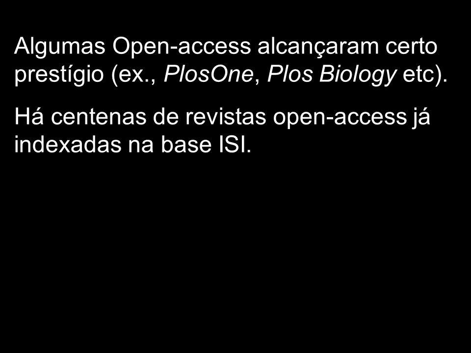 Algumas Open-access alcançaram certo prestígio (ex., PlosOne, Plos Biology etc). Há centenas de revistas open-access já indexadas na base ISI.