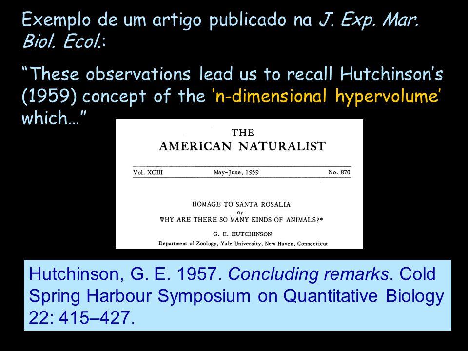 Hutchinson, G. E. 1957. Concluding remarks. Cold Spring Harbour Symposium on Quantitative Biology 22: 415–427. Exemplo de um artigo publicado na J. Ex