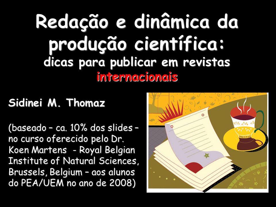 Redação e dinâmica da produção científica: dicas para publicar em revistas internacionais Sidinei M. Thomaz (baseado – ca. 10% dos slides – no curso o