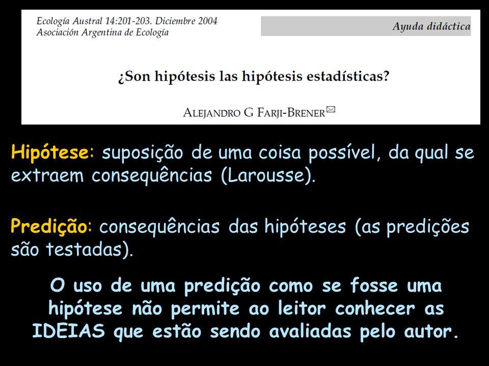 Hipótese: suposição de uma coisa possível, da qual se extraem consequências (Larousse). Predição: consequências das hipóteses (as predições são testad
