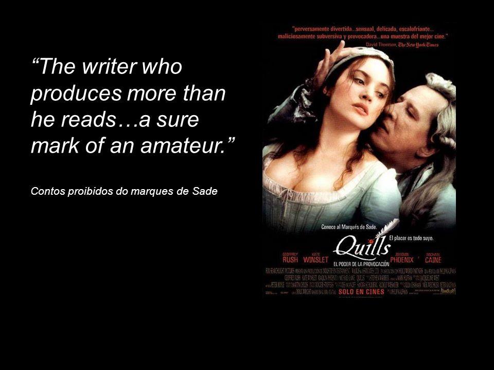 The writer who produces more than he reads…a sure mark of an amateur. Contos proibidos do marques de Sade