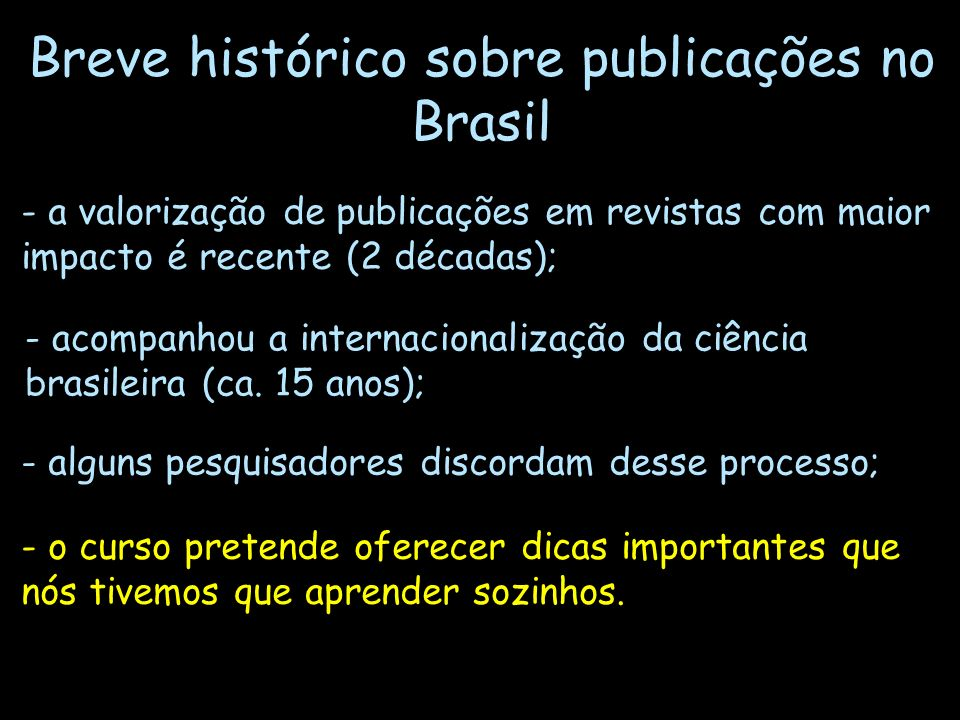 Breve histórico sobre publicações no Brasil - a valorização de publicações em revistas com maior impacto é recente (2 décadas); - alguns pesquisadores